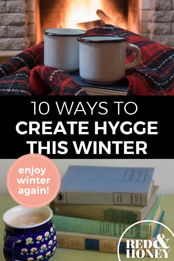 "Pinterest pin with two images. The first image is of two mugs sitting on a table in front of a fireplace with a burning fire in it. Second image is of a stack of books with a mug of cocoa sitting on a table. Text overlay says, ""10 Ways to Create Hygge This Winter ...enjoy Winter Again!""."
