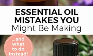 "Pinterest pin with two images. The first image is a close up shot of a bottle of essential oil with purple flowers in the background. The second image is a bottle of essential oil with rosemary leaves on a table. Text overlay says, ""Essential Oils Mistakes You Might be Making ...and what to do instead!"""