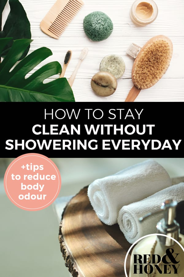 "Pinterest pin with two images. The first image is of shower products like a dry brush, comb, bar or soap, etc. sitting on a bathroom counter. The second image is of a tray with two rolled up towels and a pump bottle of liquid soap. Text overlay says, ""How to stay clean without showering everyday + tips to reduce body odour""."
