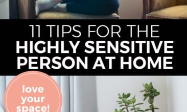 "Pinterest pin with two images. First image is of a woman sitting on a couch looking off to one side in thought. Second image is of a plant on a table in the corner of a tidy room. Text overlay says, ""11 Tips for the Highly Sensitive Person at Home. Love your space!""."