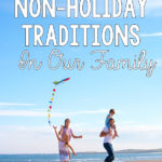 The Importance of Non-Holiday Traditions in Our Family