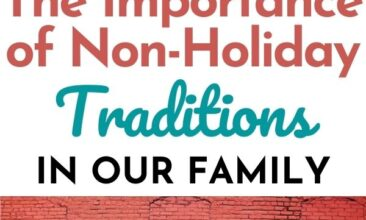 "Pinterest pin with two images. One image is of a woman with her kids in the kitchen. Second image is of a family standing in front of a brick wall playing together. Text overlay says, ""The Importance of Non-Holiday Traditions in Our Family"""