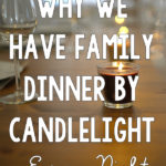 Why We Eat Our Family Dinner by Candlelight Every Night