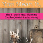 Plan It Like You Mean It (Join Me for an 8-Week Meal Planning Challenge!)