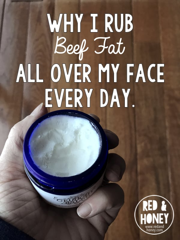 Beef fat on my face? YES. Here's why...