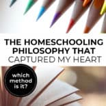 """Pinterest pin with two images. First image is of colored pencils. The second image is of a blank book. Text overlay says, """"The Homeschooling Philosophy That Captured My Heart - which method is it?""""."""