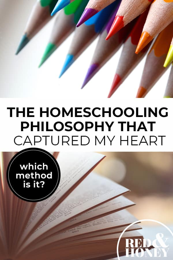 "Pinterest pin with two images. First image is of colored pencils. The second image is of a blank book. Text overlay says, ""The Homeschooling Philosophy That Captured My Heart - which method is it?""."