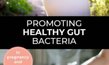 """Pinterest pin with two images. First image is of a pregnant woman with her hands on her belly. Second image is of a newborn baby. Text overlay says, """"Promoting Healthy Gut Bacteria - in pregnancy and newborns""""."""