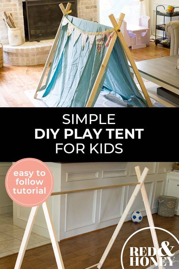 "Pinterest pin with two images. The first image is a play tent in a living room. The second image is the frame of a DIY play tent. Text overlay says, ""Simple DIY Play Tent for Kids - easy to follow tutorial""."