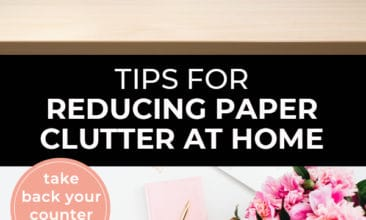 "Pinterest pin with two images. First image is of a spotless kitchen counter. Second image is of a desk with flowers a notepad and pen. Text overlay says, ""Tips for Reducing Paper Clutter at Home - take back your counter space!"""