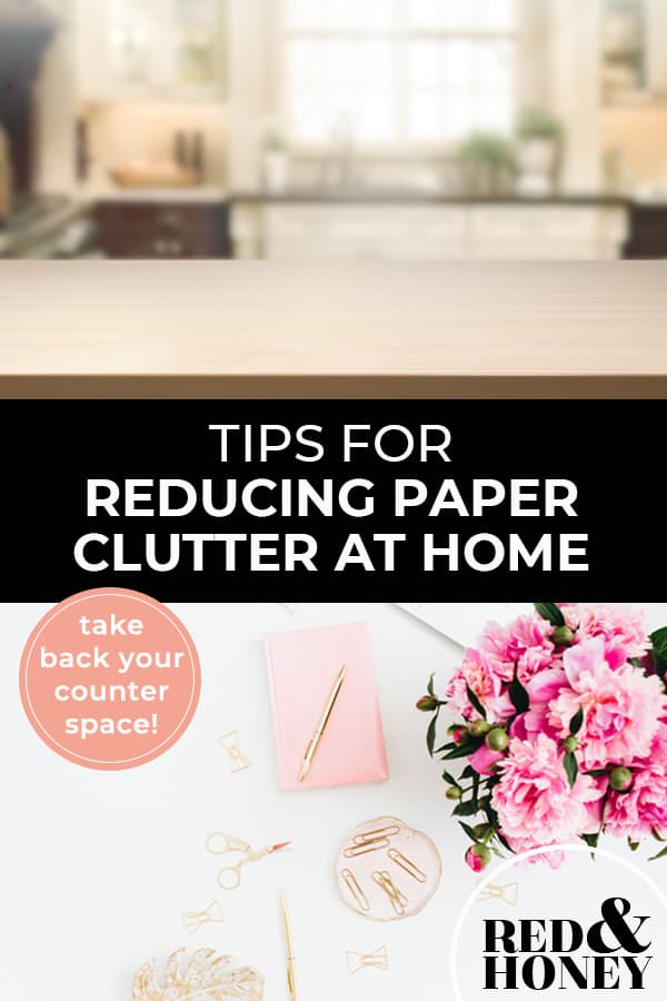 """Pinterest pin with two images. First image is of a spotless kitchen counter. Second image is of a desk with flowers a notepad and pen. Text overlay says, """"Tips for Reducing Paper Clutter at Home - take back your counter space!"""""""