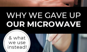 """Longer Pinterest pin with two images. First image is hands closing the microwave and pushing buttons. Second image is a woman's hand whisking something in a pot on the stove. Text overlay says, """"Why We Gave Up Our Microwave - & what we use instead!"""""""
