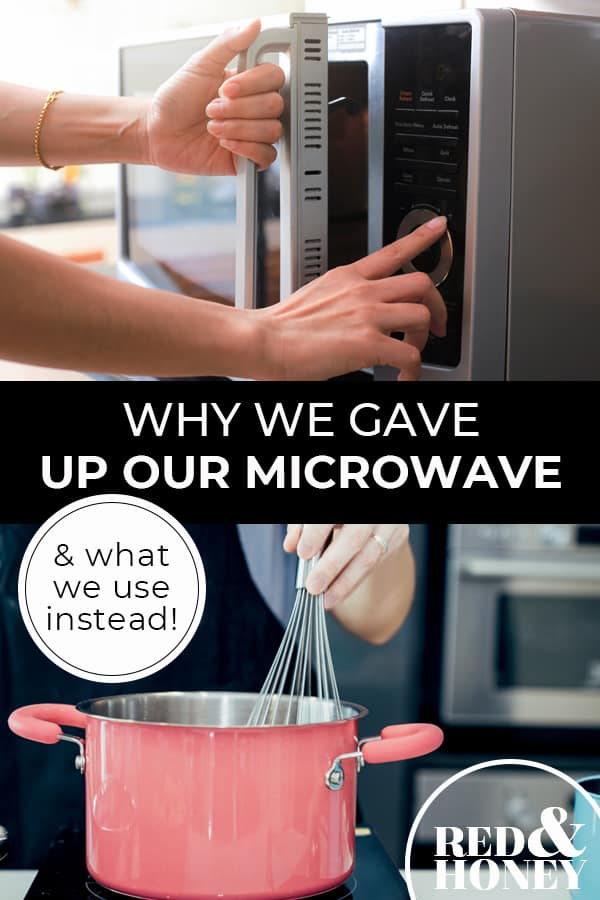 "Pinterest pin with two images. First image is hands closing the microwave and pushing buttons. Second image is a woman's hand whisking something in a pot on the stove. Text overlay says, ""Why We Gave Up Our Microwave - & what we use instead!"""