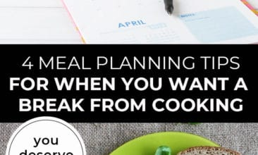 "Pinterest pin with two images. Top image is of an open calendar with cookbooks laid out in front. Bottom image is a green plate filled with food. Text overlay says, ""4 Meal Planning Tips For When You Want a Break From Cooking: you deserve a break!"""