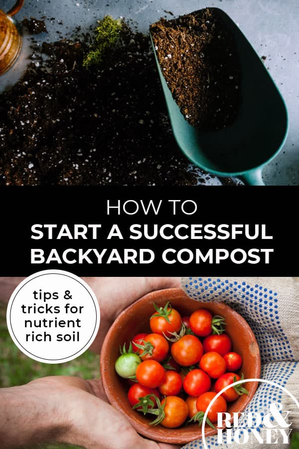 """Pinterest pin with two images. Top image is of a pile of dirt and a scoop. Bottom image is of two sets of hands holding a bowl of cherry tomatoes. Text overlay says, """"How to Start a Successful Backyard Compost: tips & tricks for nutrient rich soil""""."""