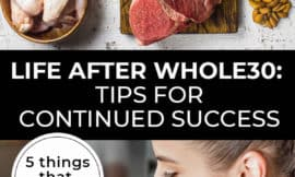 """Pinterest pin with two images. Top images is of multiple healthy foods like chicken, beef, avocados, etc. Second image is of a woman with fresh produce on the counter in front of her. Text overlay says, """"Life After Whole30: Tips for Continued Success - 5 things that helped us!"""""""