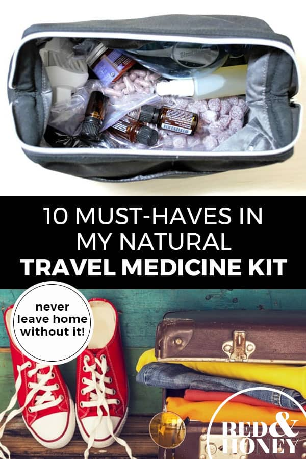 "Pinterest pin with two images. Top image is of a medicine kit filled with natural remedies. Bottom image is of a suitcase packed for travel. Text overlay says, ""10 Must Haves in My Natural Travel Medicine Kit: never leave home without it!"""