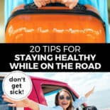 """Pinterest pin with two images. Top image is of a woman's hands holding a suitcase. Bottom image is of a woman reaching her arms out of a car. Text overlay says, """"20 Tips for Staying Healthy While on the Road: don't get sick!"""""""