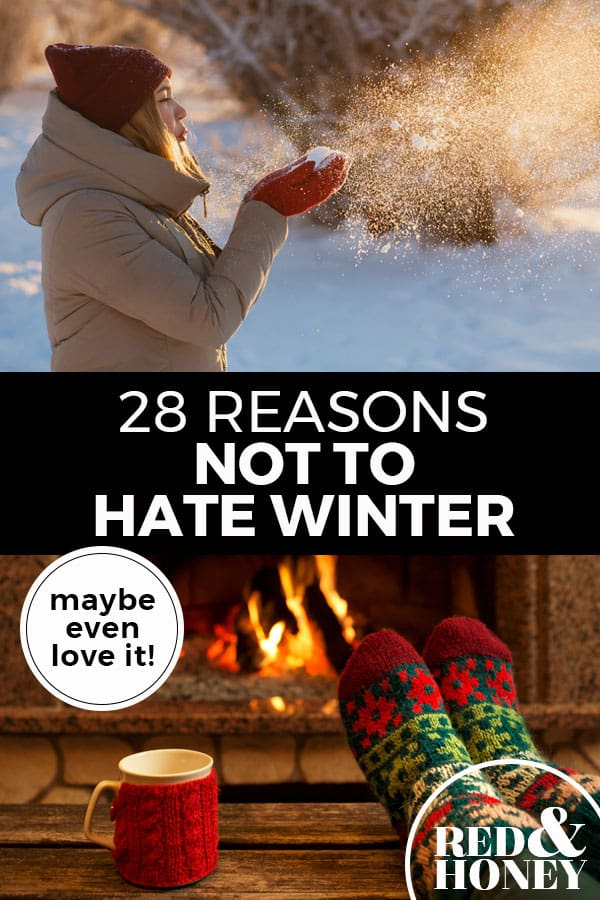 "Pinterest pin with two images. Top image is of a woman blowing snow off her gloves. Bottom image is of cozy socked feet up on a coffee table in front of a fireplace. Text overlay says, ""28 Reasons Not To Hate Winter: maybe even love it!"""