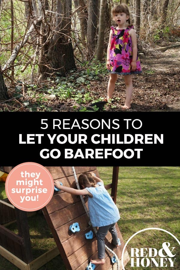 "Pinterest pin with two images. Top image is of a girl barefoot in the woods. Bottom image is of a little boy climbing a playset barefoot. Text overlay says, ""5 Reasons to Let Your Children Go Barefoot: they might surprise you!"""