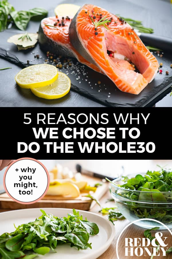 """Pinterest pin with two images. Top image is of a slate with salmon filets and sliced lemons on the side. Bottom image is of three plates with different veggies on them. Text overlay says, """"5 Reasons Why We Chose to Do the Whole30: +why you might, too!"""""""