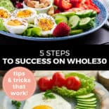 """Pinterest pin with two images. Top image is of a blue plate with a cobb salad. Bottom image is of a fried egg with sliced cucumbers and cherry tomatoes on a plate. Text overlay says, """"5 Steps to Success on Whole30: tops & tricks that work!"""""""