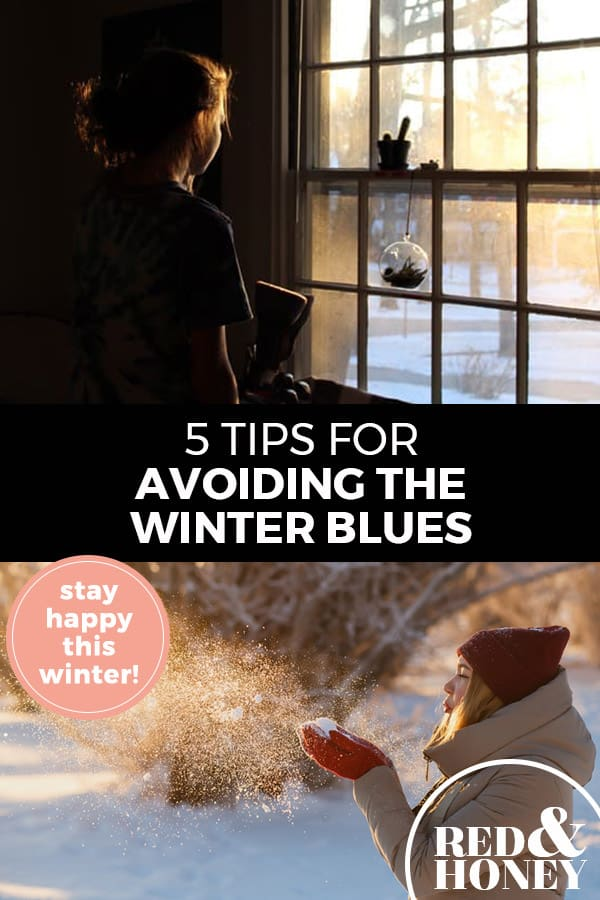 "Pinterest pin with two images. Top image is of a woman looking out the window at a wintery scene. Bottom image is of a woman bundled up for winter out in the snow. Text overlay says, ""5 Tips for Avoiding the Winter Blues: stay happy this winter!"""