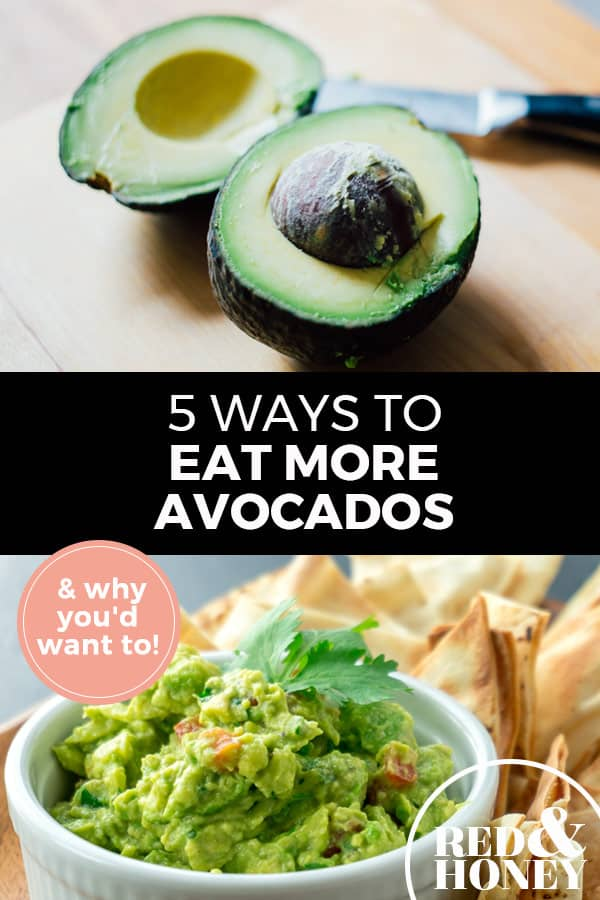 """Pinterest pin with two images. Top image is of an avocado cut in half on a cutting board. Bottom image is of a white bowl of guacamole with chips on the side. Text overlay says, """"5 Ways to Eat More Avocados: & why you'd want to!"""""""