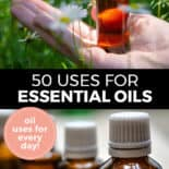 "Pinterest pin with two images. Top image is of a hand holding a bottle of essential oil. Bottom image is of four bottles of essential oils. Text overlay says, ""50 Uses for Essential Oils: oil uses for every day!"""