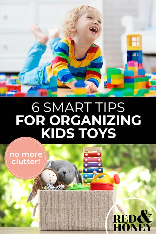 "Pinterest pin with two images. Top image is of a child playing with toys on the floor. Bottom image is of a toy basket filled with toys. Text overlay says, ""6 Smart Tips for Organizing Kids Toys: no more clutter!"""