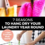 "Pinterest pin with two images. Top image is of a bright pink cloth on a clothes line being hung by wooden clothes pins. Bottom image is of a woman adding clothes to a clothes line. Text overlay says, ""7 Reasons to Hang Dry Your Laundry Year Round: + tips & tricks that work!"""
