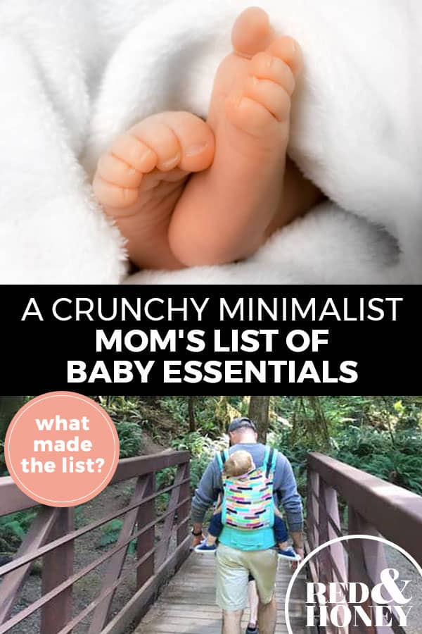 """Pinterest Pin with two images. Top image is of a baby's feet peeking out from a blanket. Bottom image is of a dad carrying a baby in a carrier on his back walking over a bridge through the woods. Text overlay says, """"A Crunchy Minimalist Mom's List of Baby Essentials: what made the list?"""""""