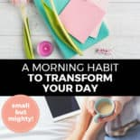 """Pinterest pin with two images. Top image is of paper on a table with tulips and a candle. Bottom image is of a woman holding a cup of coffee. Text overlay says, """"A Morning Habit to Transform Your Day: small but mighty!"""""""