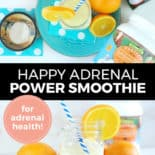 "Pinterest pin with two images. Top image is of a smoothie on a fun blue plate with sliced oranges beside it. Bottom image is a side angle of a smoothie with sliced oranges. Text overlay says, ""Happy Adrenal Power Smoothie: for adrenal health!"""