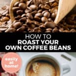 "Pinterest pin with two images. Top image is of a wooden scoop filled with coffee beans. Bottom image is of a white coffee cup filled with coffee. Text overlay says, ""How to Roast Your Own Coffee Beans: easily at home!"""