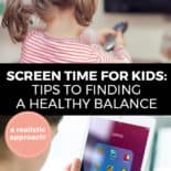 """Pinterest pin with two images. Top image is of a little girl holding a TV remote. Bottom image is of a young boy holding an ipad. Text overlay says, """"Screen Time For Kids: Tips to Finding A Healthy Balance, A Realistic Approach!"""""""