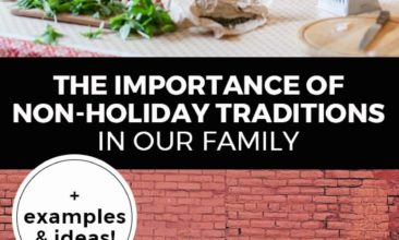 "Longer Pinterest pin with two images. Top image is of a woman with her kids in the kitchen. Bottom image is of a family standing in front of a brick wall playing together. Text overlay says, ""The Importance of Non-Holiday Traditions in Our Family: +examples & ideas!"""