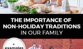 """Pinterest pin with two images. Top image is of a woman with her kids in the kitchen. Bottom image is of a family standing in front of a brick wall playing together. Text overlay says, """"The Importance of Non-Holiday Traditions in Our Family: +examples & ideas!"""""""