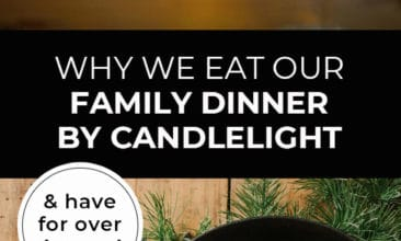 "Longer Pinterest pin with two images. First image is of a table set with candles down the center. Second image is of a counter with cast iron pan and other ingredients. Text overlay says, ""Why We Eat Our Family Dinner By Candlelight - & have for over 4 years!"""