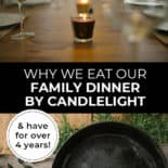 "Pinterest pin with two images. First image is of a table set with candles down the center. Second image is of a counter with cast iron pan and other ingredients. Text overlay says, ""Why We Eat Our Family Dinner By Candlelight - & have for over 4 years!"""