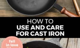 "Pinterest pin with two images. Top image is of a cast iron pan. Bottom image is of an egg dish in a cast iron pan. Text overlay says, ""How to Use and Care for Cast Iron: fall in love with cast iron!"""