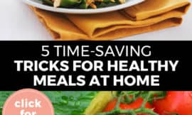 """Pinterest pin with two images. Top image is a plate of dinner. Bottom image is of a plate of salad. Text overlay says, """"5 Time-Saving Tricks for Healthy Meals at Home: click for tips!"""""""