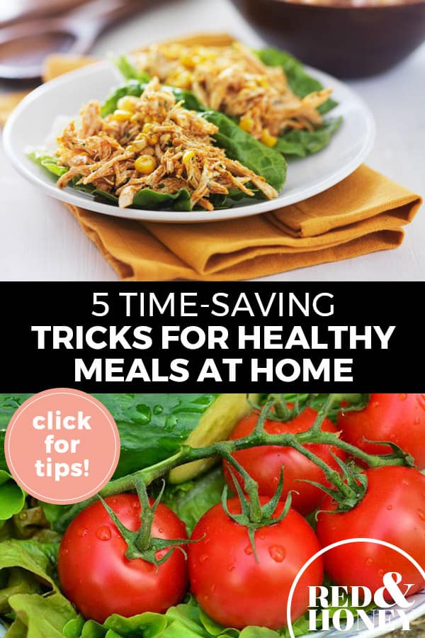 "Pinterest pin with two images. Top image is a plate of dinner. Bottom image is of a plate of salad. Text overlay says, ""5 Time-Saving Tricks for Healthy Meals at Home: click for tips!"""