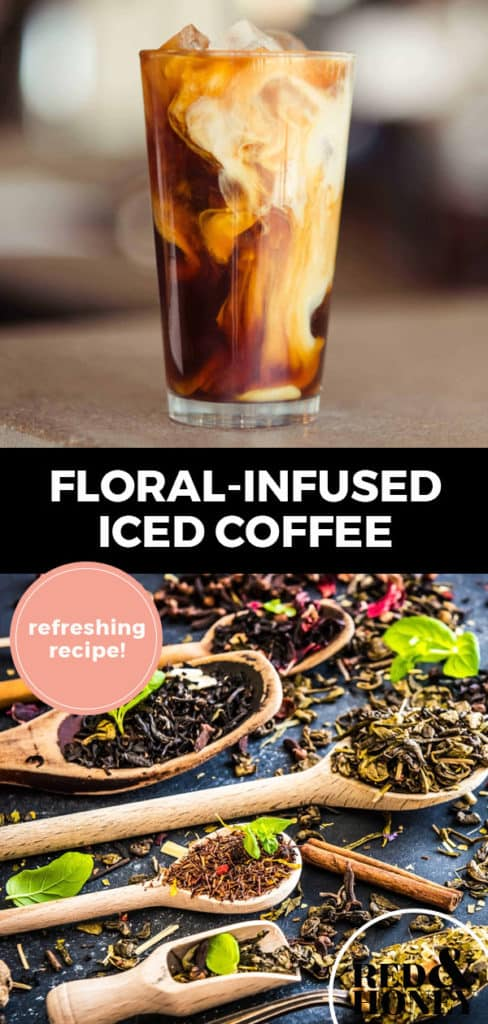 """Longer Pinterest pin with two images. Top image is of an iced cup of coffee in a tall glass. Bottom image is of dried herbs and flowers in wooden spoons. Text overlay says, """"Floral-infused iced coffee: refreshing recipe!"""""""