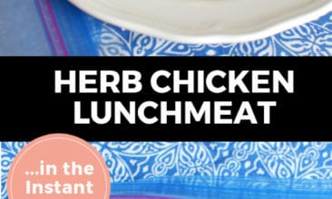 """Longer Pinterest pin with two images. Top image is sliced chicken breast on a plate. Bottom image is sliced chicken in a ziptop freezer bag. Text overlay says, """"Herb Chicken Lunchmeat ...in the Instant Pot!"""""""