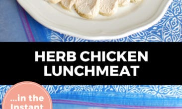 """Pinterest pin with two images. Top image is sliced chicken breast on a plate. Bottom image is sliced chicken in a ziptop freezer bag. Text overlay says, """"Herb Chicken Lunchmeat ...in the Instant Pot!"""""""